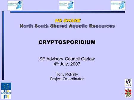 1 NS SHARE North South Shared Aquatic Resources NS SHARE North South Shared Aquatic Resources CRYPTOSPORIDIUM SE Advisory Council Carlow 4 th July, 2007.