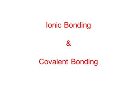 Ionic Bonding & Covalent Bonding. Ionic Bonding Ionic Bonding – TRANSFER of electrons Metals + Nonmetals = Ionic Bond.