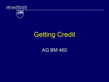 Getting Credit AG BM 460. Introduction Agriculture and others in the Food System need credit Hard for banks to provide enough – too risky Sources of credit.