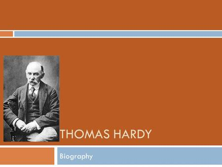 THOMAS HARDY Biography Childhood Home  Hardy lived from 1840 to 1928.  He was born in this Dorset cottage in the south west of England. It was built.