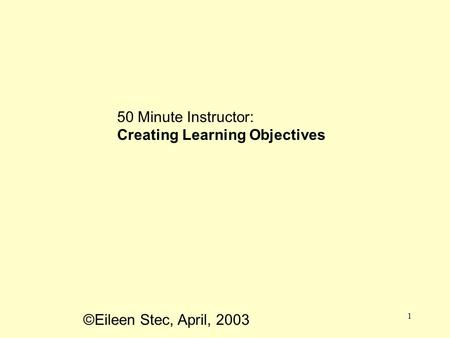 ©Eileen Stec, April, 2003 1 50 Minute Instructor: Creating Learning Objectives.