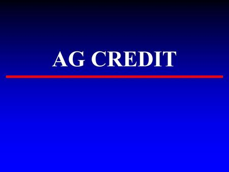 AG CREDIT. SHORT TERM ▸ To finance operating costs ▸ one month to a year ▸ purchase consumables - fuel, fert. seed, chemicals, etc. ▸ Personal level -