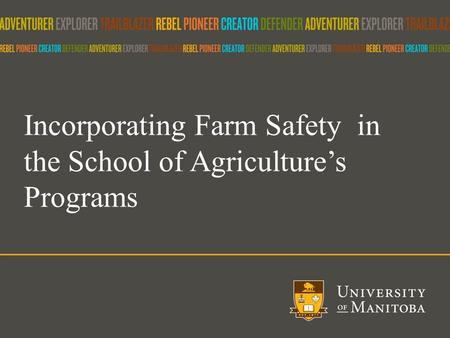 Incorporating Farm Safety in the School of Agriculture's Programs.