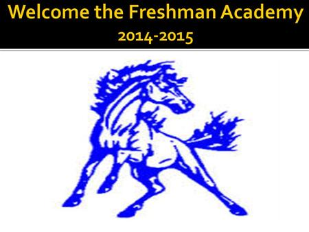  The Freshman Academy of a school within a school was created to help incoming ninth graders transition to the High School setting.  The Freshman.
