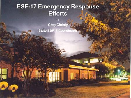 Florida State Emergency Operations Center ESF-17 Emergency Response Efforts by Greg Christy State ESF17 Coordinator.