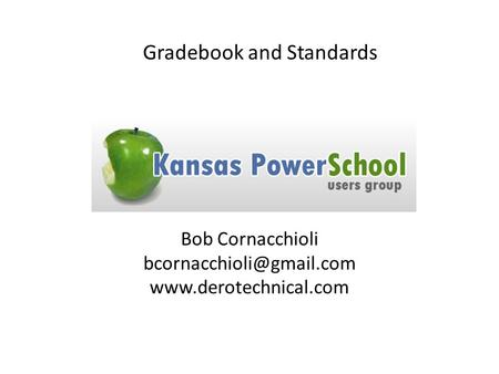 Bob Cornacchioli  Gradebook and Standards.