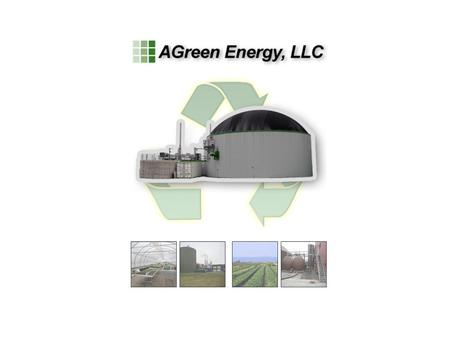 ©AGreen Energy, LLC, 2010. All rights reserved. Individual Farm Model – 300 to 500 cows 1. Manure Input: ~4,000 gallons per day 1. Organic Input: ~6,000.