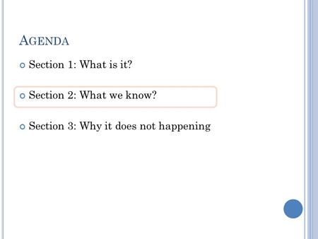 A GENDA Section 1: What is it? Section 2: What we know? Section 3: Why it does not happening.