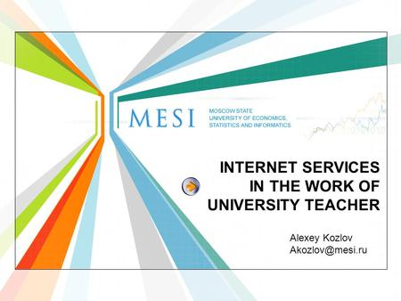 INTERNET SERVICES IN THE WORK OF UNIVERSITY TEACHER Alexey Kozlov
