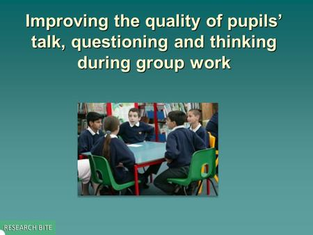 Improving the quality of pupils' talk, questioning and thinking during group work.