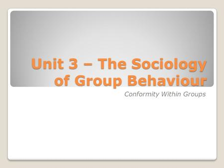 Unit 3 – The Sociology of Group Behaviour