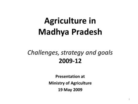 <strong>Agriculture</strong> <strong>in</strong> Madhya Pradesh Challenges, strategy and goals 2009-12 Presentation at Ministry of <strong>Agriculture</strong> 19 May 2009 1.