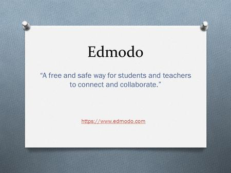 "Edmodo ""A free and safe way for students and teachers to connect and collaborate."" https://www.edmodo.com."