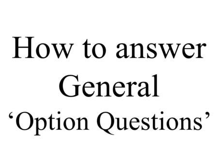 How to answer General 'Option Questions'. You might get a question like the next one. Be calm and think. Print it out. Do not try it at the moment.