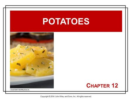 Copyright © 2014 John Wiley and Sons, Inc. All rights reserved. C HAPTER 12 POTATOES.