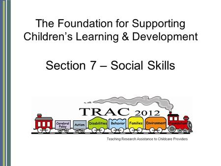 The Foundation for Supporting Children's Learning & Development Section 7 – Social Skills Teaching Research Assistance to Childcare Providers.