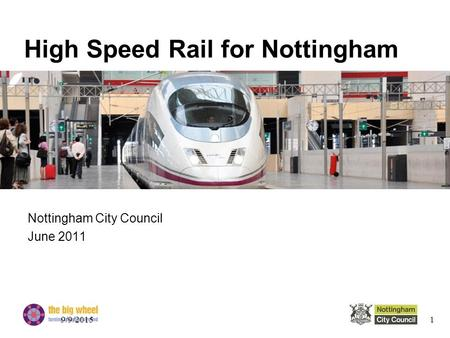 High Speed Rail for Nottingham Nottingham City Council June 2011 9/9/20151.