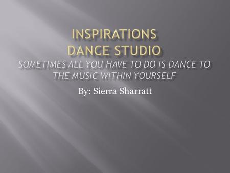 By: Sierra Sharratt. A dance studio is a place where kids find comfort in the people around them and allow themselves to grow as young individuals. They.