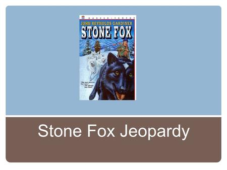Stone Fox Jeopardy.