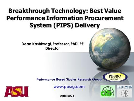 Breakthrough Technology: Best Value Performance Information Procurement System (PIPS) Delivery April 2008 P erformance B ased S tudies R esearch G roup.