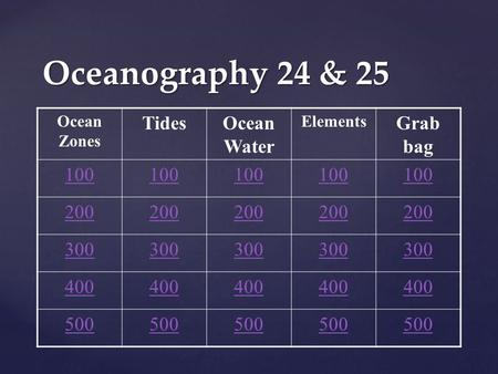 Oceanography 24 & 25 Ocean Zones TidesOcean Water Elements Grab bag 100 200 300 400 500.