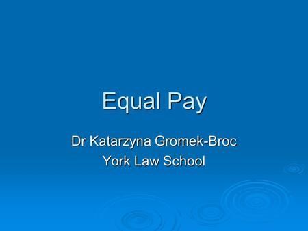 Equal Pay Dr Katarzyna Gromek-Broc York Law School.