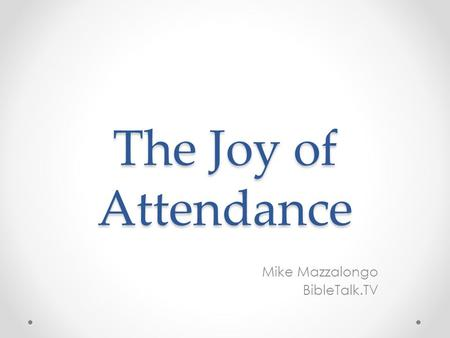 The Joy of Attendance Mike Mazzalongo BibleTalk.TV.