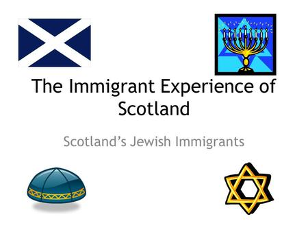The Immigrant Experience of Scotland Scotland's Jewish Immigrants.
