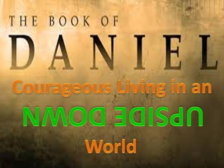 Daniel's Courageous Prayer Life Daniel 6:1-28 1. Daniel was a man of prayer.