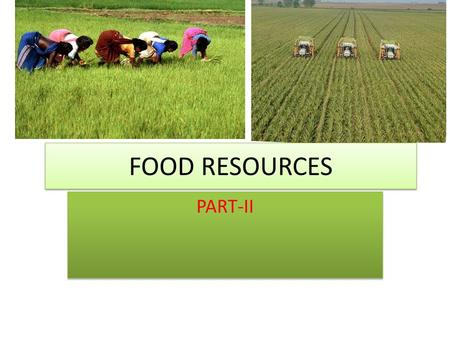 "FOOD RESOURCES PART-II. Types of Agriculture Industrialized Agriculture – ""Agribusiness"" or high-input agriculture Developed countries <strong>Land</strong> – moderate."