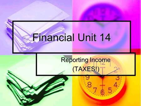 Financial Unit 14 Reporting Income (TAXES!). Discussion Questions Why do people have to report their income and pay taxes to the government? Why do people.