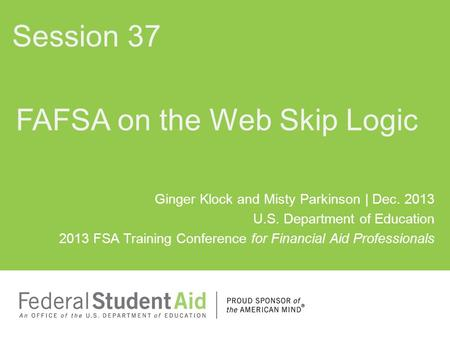 Ginger Klock and Misty Parkinson | Dec. 2013 U.S. Department of Education 2013 FSA Training Conference for Financial Aid Professionals FAFSA on the Web.