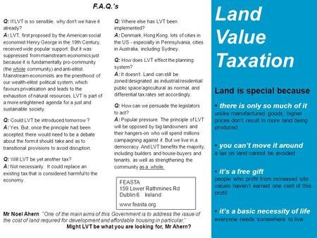 Land Value Taxation Land is special because there is only so much of it unlike manufactured goods, higher prices don't result in more land being produced.