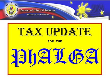 TAX UPDATE FOR THE PhALGA.