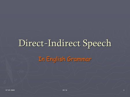 07-05-2009 B C K 1 Direct-Indirect Speech In English Grammar.