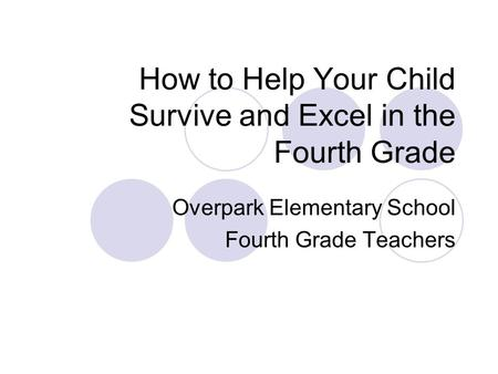 How to Help Your Child Survive and Excel in the Fourth Grade Overpark Elementary School Fourth Grade Teachers.