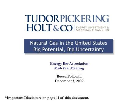 Becca Followill December 3, 2009 Natural Gas in the United States Big Potential, Big Uncertainty Natural Gas in the United States Big Potential, Big Uncertainty.