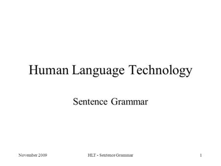 November 2009HLT - Sentence Grammar1 Human Language Technology Sentence Grammar.