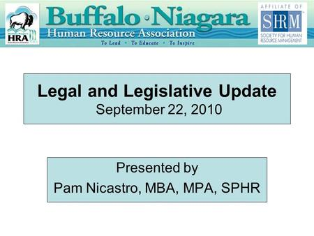 Legal and Legislative Update September 22, 2010 Presented by Pam Nicastro, MBA, MPA, SPHR.