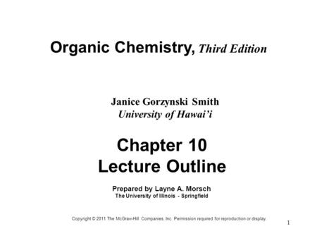 1 Organic Chemistry, Third Edition Janice Gorzynski Smith University of Hawai'i Chapter 10 Lecture Outline Prepared by Layne A. Morsch The University of.