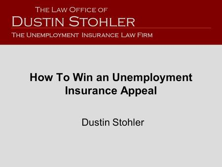 How To Win an Unemployment Insurance Appeal Dustin Stohler The Law Office of The Unemployment Insurance Law Firm.