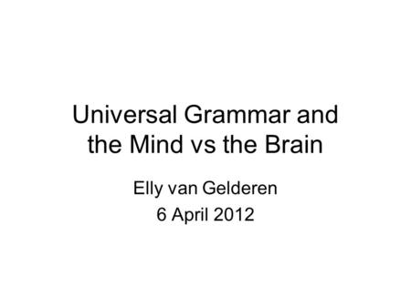 Universal Grammar and the Mind vs the Brain