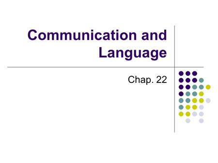 Communication and Language Chap. 22. Outline Communication Grammar Syntactic analysis Problems.