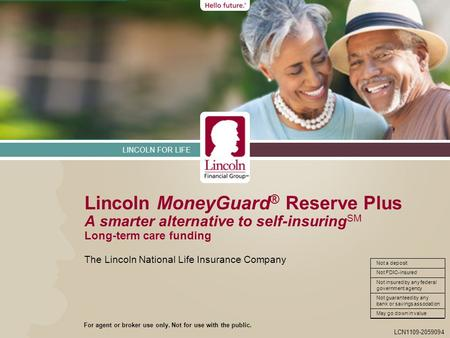 LINCOLN FOR LIFE LCN1109-2059094 Not FDIC-insured Not a deposit Not insured by any federal government agency Not guaranteed by any bank or savings association.