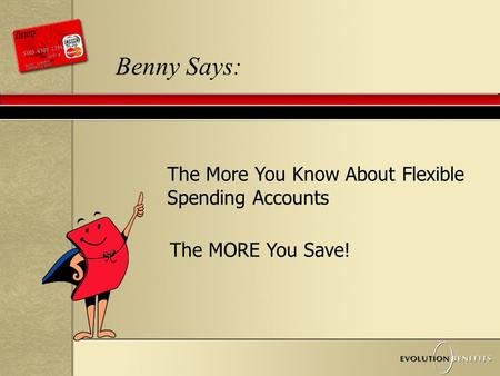 Benny Says: The More You Know About Flexible Spending Accounts The MORE You Save!