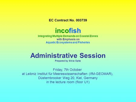 EC Contract No. 003739 incofish Integrating Multiple Demands on Coastal Zones with Emphasis on Aquatic Ecosystems and Fisheries Administrative Session.