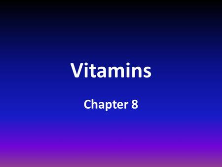 Vitamins Chapter 8. What are Vitamins? Vitamins : Essential nutrients needed in tiny amounts to regulate body processes. There are 13 known vitamins.