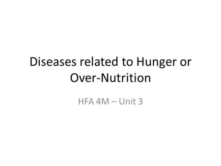 Diseases related to Hunger or Over-Nutrition HFA 4M – Unit 3.