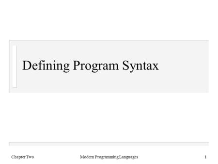 Chapter TwoModern Programming Languages1 Defining Program Syntax.