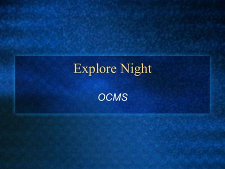 Explore Night OCMS. What is the Explore? National Test for 8th Grade students given in September. A precursor to the ACT. A test that predicts College.